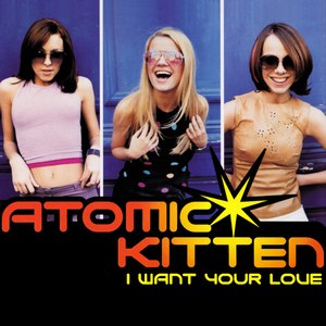 I Want Your Love (Atomic Kitten song) - Image: Atomic Kitten I Want Your Love