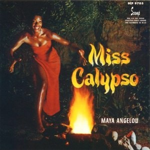 Maya Angelou - Angelou's first album, Miss Calypso, produced in 1957, was made possible by the popularity of her nightclub act.