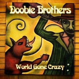 World Gone Crazy (The Doobie Brothers album) - Image: The Doobie Brothers 2010 World Gone Crazy Album Art
