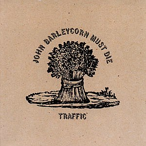 John Barleycorn Must Die - Image: Traffic John Barleycorn Must Die (album cover)