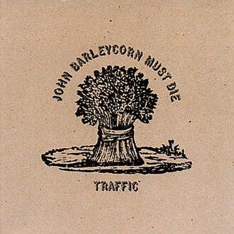 John Barleycorn Must Die - Image: Traffic John Barleycorn Must Die (album cover)
