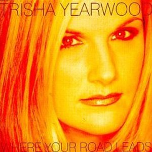Where Your Road Leads - Image: Trisha Yearwood Where Your Road Leads