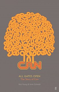 <i>All Gates Open: The Story of Can</i> 2018 book by Rob Young and Irmin Schmidt