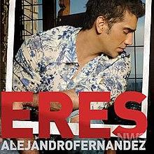 Eres (Alejandro Fernández song) - Wikipedia