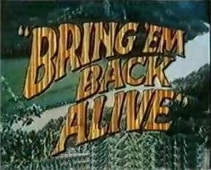 Bring 'Em Back Alive (TV series) - Main title
