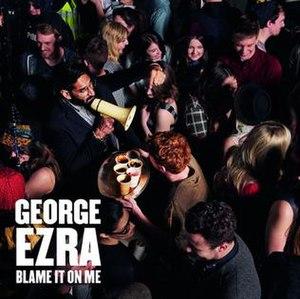 Blame It on Me (George Ezra song) - Image: George Ezra Blame It on Me