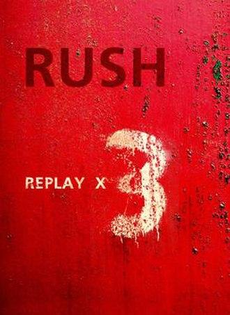 Rush Replay X 3 - Image: Replay DVD Cover