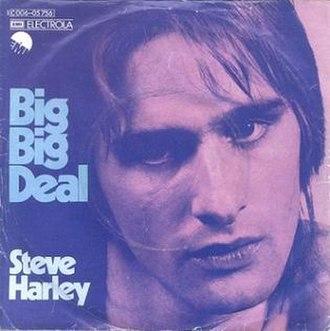 Big Big Deal - Image: Steve Harley Big Big Deal 1974 Single Cover German