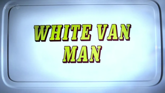 White Van Man (TV series) - The inter-title for the series