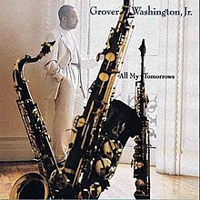 All My Tomorrows Grover Washington Jr Album Wikipedia