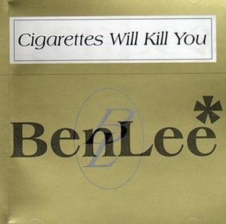 Cigarettes Will Kill You - Image: Ben Lee Cigarettes Will Kill You (single)