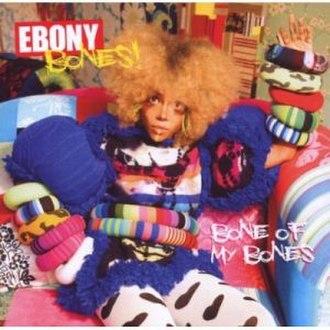 Bone of My Bones - Image: Ebony Bones Bone Of My Bones CD Album Cover