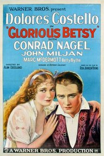 <i>Glorious Betsy</i> 1928 film by Gordon Hollingshead and Alan Crosland
