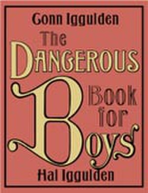 The Dangerous Book for Boys - Image: Iggulden & Iggulden The Dangerous Book for Boys coverart