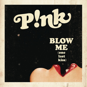 Blow Me (One Last Kiss) - Image: P!nk Blow Me (One Last Kiss)