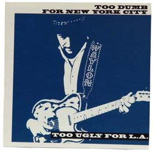 Too Dumb for New York City, Too Ugly for L.A. - Image: Waylon Jennings Too Dumb For NYC Too Ugly For LA