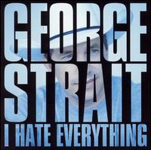I Hate Everything (song) - Image: I Hate Everything (George Strait single cover art)