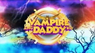 <i>Vampire ang Daddy Ko</i> Philippine television series