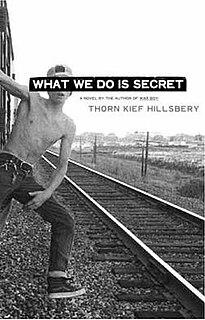 <i>What We Do Is Secret</i> (novel) book by Thorn Kief Hillsbery