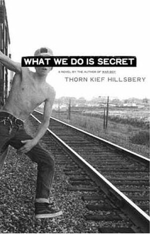 What We Do Is Secret (novel) - What We Do Is Secret book cover