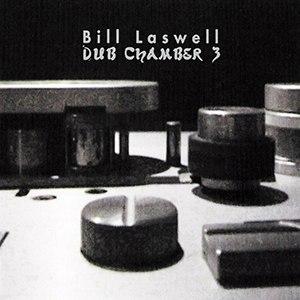 Dub Chamber 3 - Image: Bill Laswell Dub Chamber three