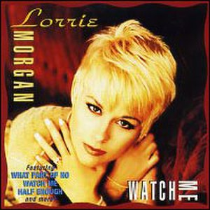 Watch Me (album) - Image: Lorrie Morgan Watch Me