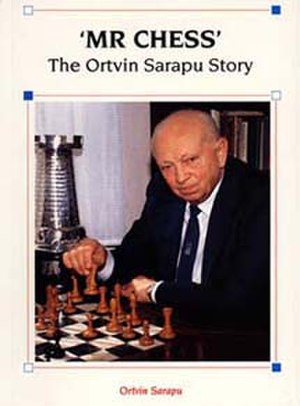 Ortvin Sarapu - Ortvin Sarapu:  'Mr. NZ Chess' The Ortvin Sarapu Story 1993