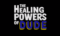 The Healing Powers of Dude Title Card.png