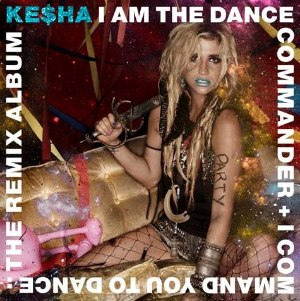I Am the Dance Commander + I Command You to Dance: The Remix Album - Image: Kesha dance commander