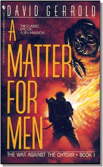 The War Against the Chtorr - Cover of the first book in the series, A Matter For Men, second edition.
