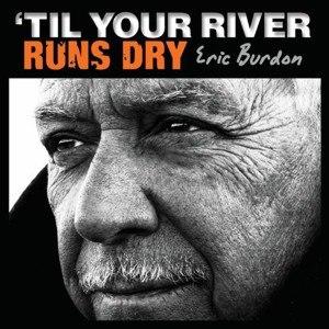 'Til Your River Runs Dry - Image: Eric Burdon Til Your River Runs Dry