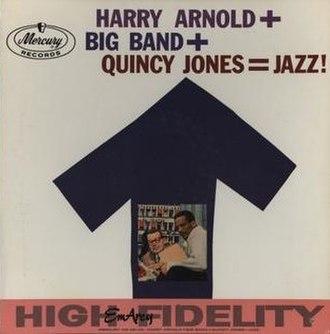 Quincy's Home Again - Image: Harry Arnold + Big Band + Quincy Jones = Jazz!
