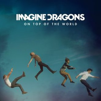"""On Top of the World (Imagine Dragons song) - Image: Imagine Dragons """"On Top of the World"""""""