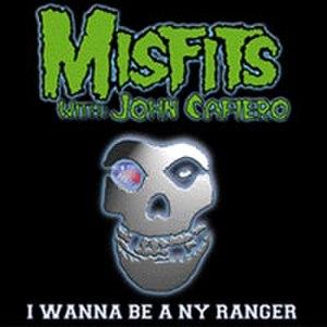 I Wanna Be a NY Ranger - Image: Misfits I Wanna Be a NY Ranger cover