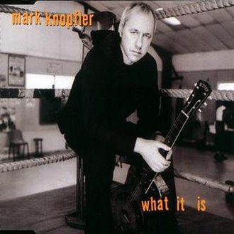 What It Is (Mark Knopfler song) - Image: What It Is (Mark Knopfler single) cover art