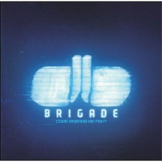 Brigade (band) - Come Morning We Fight was released on 12 May 2008.