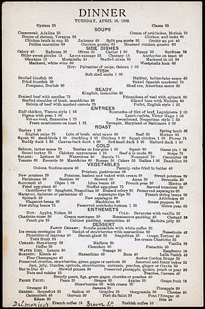 "Menu - An 1899 menu from Delmonico's restaurant in New York City, which called some of its selections entremets, and contained barely English descriptions such as ""plombière of marrons."""