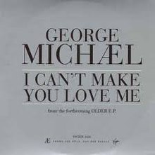 George Michael – I Can't Make You Love Me.jpg