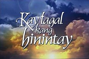Kay Tagal Kang Hinintay - Image: Kay Tagal Kang Hinintay (title card)
