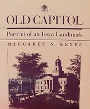 Margaret Keyes - Old Capitol: Portrait of an Iowa Landmark by Margaret N. Keyes, 1988