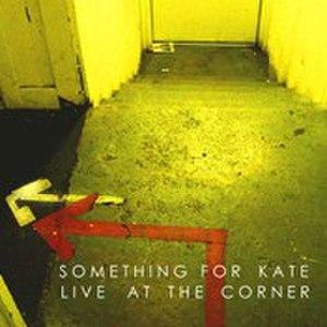 Live at the Corner (Something for Kate album) - Image: Live at the Corner