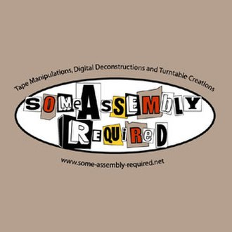 Some Assembly Required (radio program) - Tape Manipulations, Digital Deconstructions and Turntable Creations: The Some Assembly Required radio show