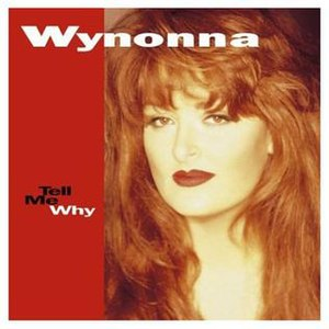 Tell Me Why (Wynonna Judd album) - Image: Tell Me Why (Wynona Judd album cover art)