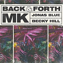 Mk Ft. Jonas Blue And Becky Hill - Back And Forth
