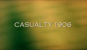 Casualty 1900s - Casualty 1906 title sequence