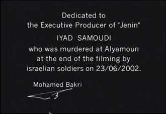 Jenin, Jenin - Image: Jenin, Jenin dedicated to Iyad Samoudi who was murdered at Alyamoun at the end of the filming by israeli soldiers on 23 June 2002