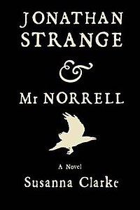 "Black cover of the novel with white print which reads ""Jonathan Strange & Mr Norrell A Novel Susanna Clarke"". A white silhouette of a raven sits between ""Norrell"" and ""A Novel""."