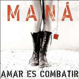 Amar es Combatir - Image: Mana Amar es combatir