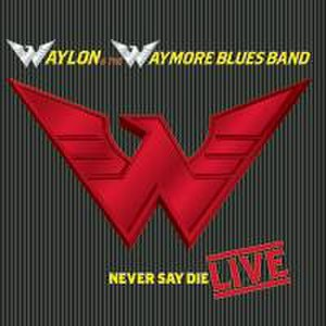 Never Say Die: The Final Concert - Image: Waylon Jennings Never Say Die Live