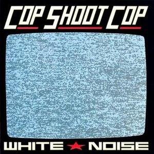 White Noise (Cop Shoot Cop album) - Image: Cop Shoot Cop White Noise